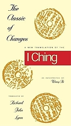 The classic of changes : a new translation of the I Ching as interpreted by Wang BiThe classic of changes : a new translation of the I Ching as interpreted by Wang BiThe Classic of Changes : a new translationof the I Ching as interpreted by Wang BiThe classic of changes