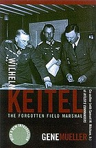 Wilhelm Keitel, the forgotten Field Marshal : with a new introduction