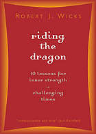 Riding the dragon : 10 lessons for inner strength in challenging times