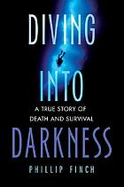 Diving into darkness : a true story of death and survival