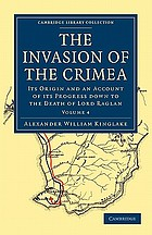 The invasion of the Crimea: its origin and an account of its progress down to the death of Lord Raglan