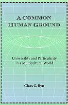 A common human ground : universality and particularity in a multicultural world