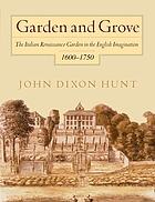 Garden and grove the Italian Renaissance garden in the English imagination, 1600-1750