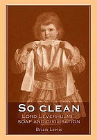So clean : Lord Leverhulme, soap and civilization