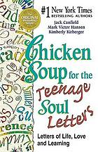 Chicken soup for the teenage soul letters : letters of life, love, and learning