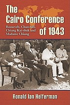 The Cairo Conference of 1943 : Roosevelt, Churchill, Chiang Kai-shek, and Madame Chiang