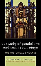 Our Lady of Guadalupe and Saint Juan Diego : the historical evidence