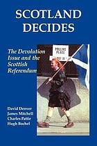 Scotland decides : the devolution issue and the 1997 referendum