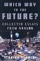 Which way to the future? : selected essays from Analog