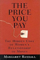The price you pay : the hidden cost of women's relationship to money