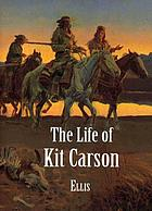 The life of Kit Carson : hunter, trapper, guide, Indian agent, and colonel U.S.A