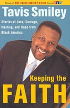 Keeping the faith : stories of love, courage, healing, and hope from Black America
