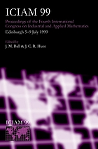 ICIAM 99 : proceedings of the Fourth International Congress on Industrial & Applied Mathematics, EdinburghICIAM 99 proceedings of the fourth International congress on industrial and applied mathematics, Edinburgh, 5-9 July, 1999ICIAM 1999 : proceedings of the 4th International Congress on Industrial and Applied MathematicsICIAM 99