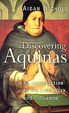 Discovering Aquinas : an introduction to his life, work, and influence