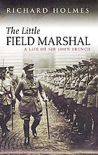 The little Field-Marshal, Sir John French