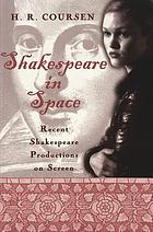 Shakespeare in space : recent Shakespeare productions on screen