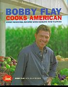 Bobby Flay cooks American : great regional recipes with sizzling new flavors