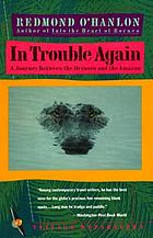 In trouble again : a journey between the Orinoco and the Amazon