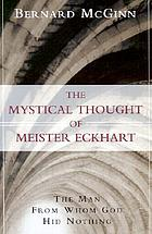 The mystical thought of Meister Eckhart : the man from whom God hid nothing