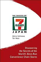 The success of 7-Eleven Japan : discovering the secrets of the world's best-run convenience chain stores
