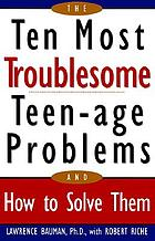 The ten most troublesome teen-age problems and how to solve them