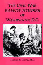 The Civil War bawdy houses of Washington, D.C. : including a map of their former locations and a reprint of the Souvenir sporting guide for the Chicago, Illinois G.A.R. 1895 reunion