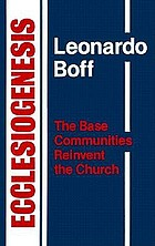 Ecclesiogenesis : the base communities reinvent the church