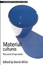 Material cultures : why some things matter