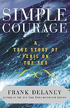 Simple courage : a true story of peril on the sea