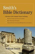 A dictionary of the Bible : comprising its antiquities, biography, geography, natural history and literature with the latest researches and references to the Revised Version of the New Testament