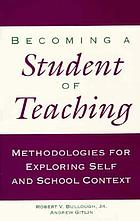 Becoming a student of teaching : methodologies for exploring self and school context