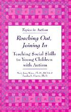 Reaching out, joining in : teaching social skills to young children with autism