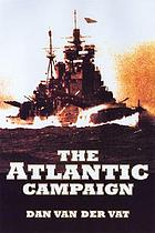 The Atlantic campaign : World War II's great struggle at sea