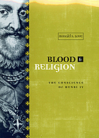 Blood and religion : the conscience of Henri IV, 1553-1593