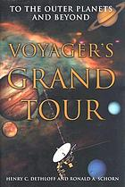 Voyager's grand tour : to the outer planets and beyond