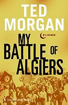 My battle of Algiers; a memoir/cby Ted Morgan