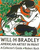 Will H. Bradley : American artist in print : a collector's guide
