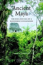 Ancient Maya : the rise and fall of a rainforest civilisation