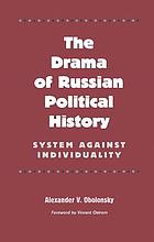 The drama of Russian political history : system against individuality
