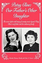 Patsy Cline: our father's other daughter : the never before told story of country music legend Patsy Cline's real father and her unknown family