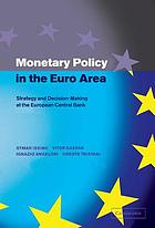 Monetary policy in the euro area : strategy and decision making at the European Central Bank