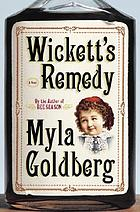 Wickett's remedy : a novel