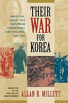 Their war for Korea : American, Asian, and European combatants and civilians, 1945-1953