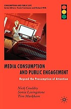 Media consumption and public engagement : beyond the presumption of attention