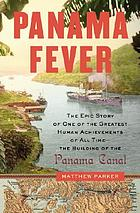 Panama fever : the epic story of one of the greatest human achievements of all time--the building of the Panama CanalPanama fever : the epic story of one of the greatest human achievements of all time--the building of the of the Panama CanalThe epic history of one of the greatest engineering triumphs of all time : the building of the Panama CanalPanama Fever : the epic history of one of the greatest engineering triumphs of all time ; the building of the Panama Canal