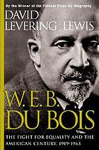 W.E.B. DuBois--the fight for equality and the American century, 1919-1963