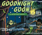 Goodnight goon : a petrifying parody