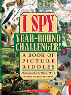 I spy, year-round challenger! : a book of picture riddles