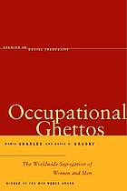 Occupational ghettos : the worldwide segregation of women and menOccupational ghettos : the worldwide segregation of women and men