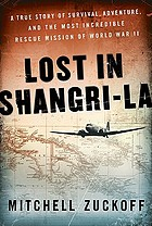 Lost in Shangri-la : a true story of survival, adventure, and the most incredible rescue mission of World War II